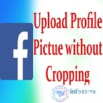 How To Upload Facebook Profile Picture Without Cropping Image Size