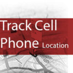 How To Track Cell Phone Location On Google