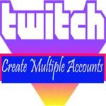 Create Multiple Twitch accounts